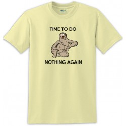 Time To Do Nothing Again Sloth Sitting Tee Shirt