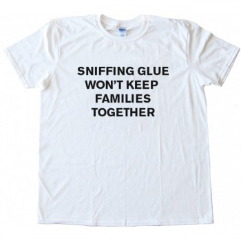 Sniffing Glue Won't Keep Families Together