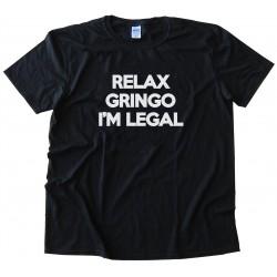 Relax Gringo I'M Legal Tee Shirt