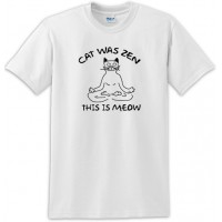 Cat Was Zen This Is Meow Tee Shirt