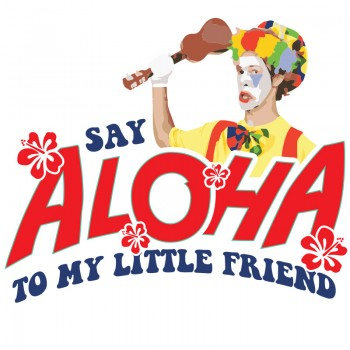 Say Aloha To My Little Friend