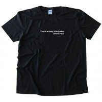 You'Re A Nosy Fucker Aren't You? -Tee Shirt