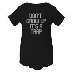 Baby Bodysuit Don'T Grow Up It'S A Trap