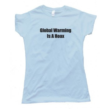 Global Warming Is A Hoax - Tee Shirt