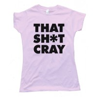 Womens That Sh*T Cray Tee Shirt