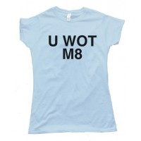 Womens U Wot M8 - You What Mate? Tee Shirt