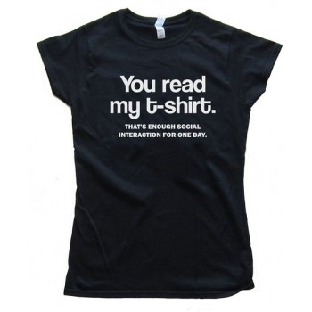 Womens You Read My T-Shirt - That'S Enough Social Interaction For One Day. Tee Shirt