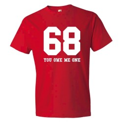 68 You Owe Me One - Tee Shirt