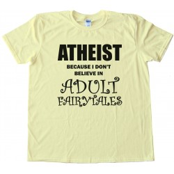 Athiest - Because I Don'T Believe In Adult Fairytails Tee Shirt