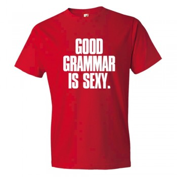 Good Grammar Is Sexy. - Tee Shirt