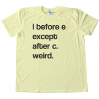 I Before E Except After C Weird. - Tee Shirt