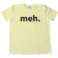 Meh. Text Reaction Internet Tee Shirt