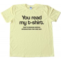 You Read My T-Shirt - That'S Enough Social Interaction For One Day. Tee Shirt