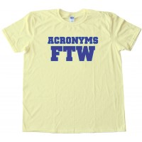 Acronyms Ftw - For The Win - Tee Shirt
