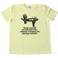 Always Handle Records Like This - Without Touching The Playing Surface - Tee Shirt