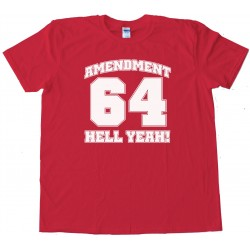 Amendment 64 Hell Yeah! Marijuana Legalized In Colorado - Tee Shirt
