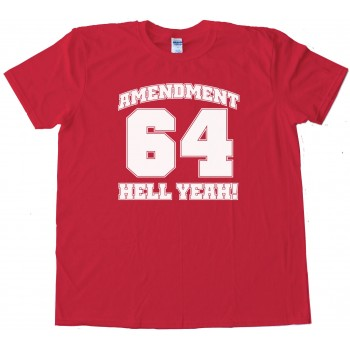 Amendment 64 Hell Yeah! Marijuana Legalized In Colorado - Tee Shirt