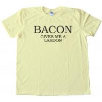 Bacon Gives Me A Lardon - Tee Shirt