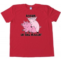 Bacon In The Makin' Pigs - Tee Shirt