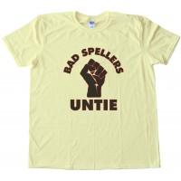 Bad Spellers Untie! Tee Shirt