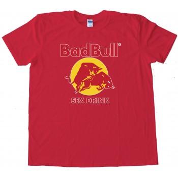 Badbull Sex Drink Redbull Energy Drink - Tee Shirt