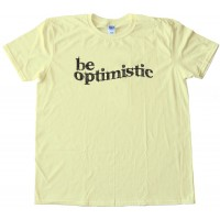 Be Optimistic - Tee Shirt