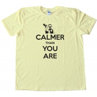 Calmer Than You Are The Big Lebowski Walter Sobchak Keep Calm - Tee Shirt