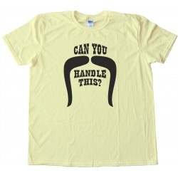 Can You Handle This Handlebar Mustache Movember - Tee Shirt