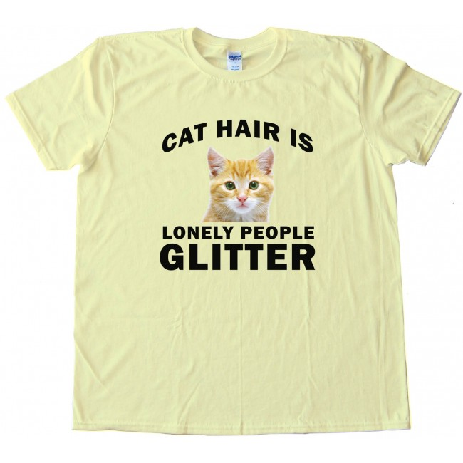 Cat Hair Is Lonely People Glitter Tee Shirt