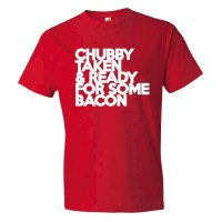 Chubby Taken &Amp; Ready For Some Bacon - Tee Shirt