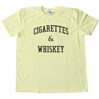 Cigarettes And Whiskey Partying - Tee Shirt