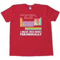 Colorful I Wear This Shirt Periodically - Tee Shirt