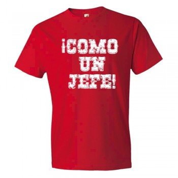 Como Un Jefe Spanish Like A Boss! - Tee Shirt