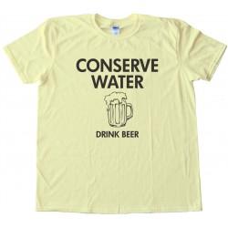 Conserve Water Drink Beer - Tee Shirt