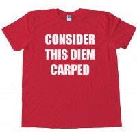 Consider This Diem Carped - Tee Shirt