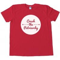 Crush The Patriarchy - Tee Shirt
