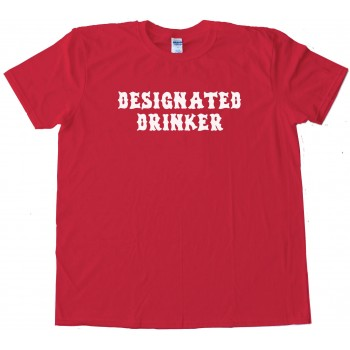 Designated Drinker - Tee Shirt