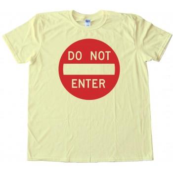 Do Not Enter Street Sign - Tee Shirt