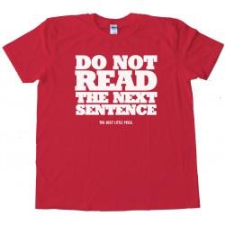 Do Not Read The Next Sentence - Tee Shirt