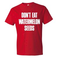 Don'T Eat Watermelon Seeds - Tee Shirt