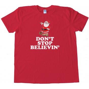 Don'T Stop Believin' Santa Claus Christmas - Tee Shirt