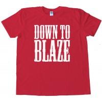Down To Blaze - Tee Shirt