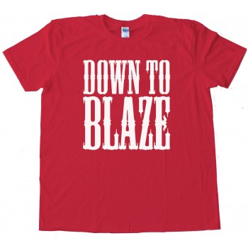 Down To Blaze - Tee Shirt