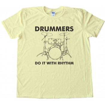 Drummers Do It With Rhythm Tee Shirt