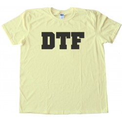 Dtf - Down To Fuck - Tee Shirt