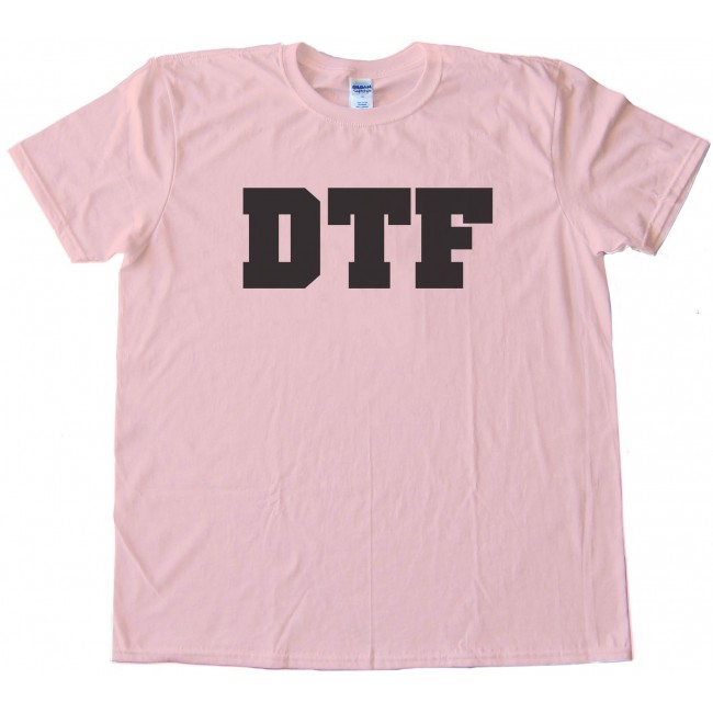 Dtf Down To Fuck 75
