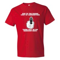 Due To The Rising Cost Of Ammunition There Will Be No Warning Shot Nra Gun Rights - Tee Shirt