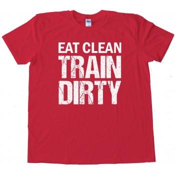 Eat Clean Train Dirty - Tee Shirt