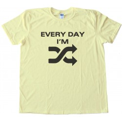Every Day I'M Shufflin - Tee Shirt