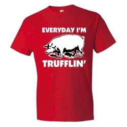 Everyday I'M Trufflin Shufflin - Tee Shirt